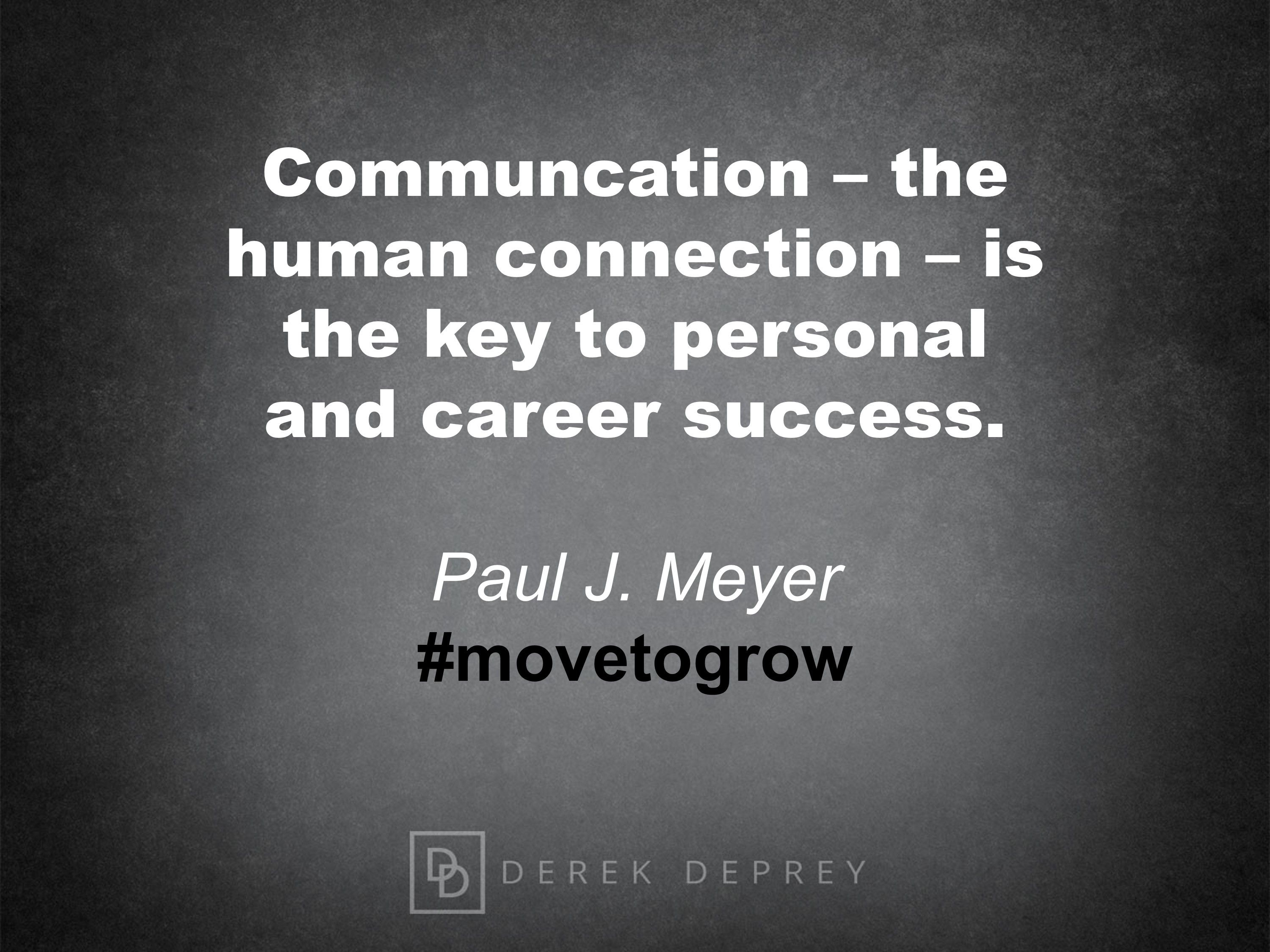 Communication -- the human connection -- is the key to personal and career success. Paul J. Meyer #movetoconnect