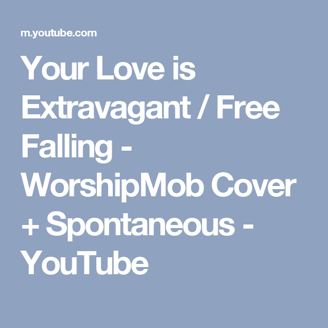 Your Love Is Extravagant Free Falling Worshipmob Cover