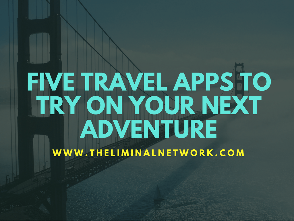 Five Travel Apps to Try on Your Next Adventure