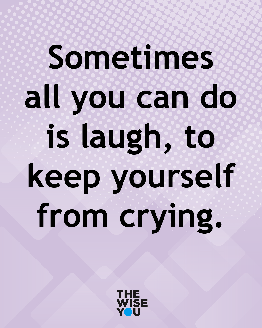 Sometimes All You Can Do Is Laugh To Keep Yourself From Crying Inspirational Quotes Encouragement Inspirational Quotes For Kids Work Quotes Inspirational