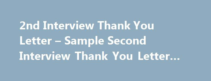 Nd Interview Thank You Letter  Sample Second Interview Thank You