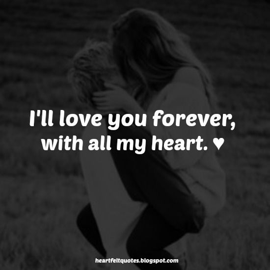 I Love You Quotes: Heartfelt Quotes: I'll Love You Forever, With All My Heart