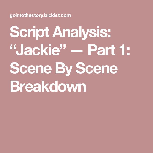 """Script Analysis: """"Jackie"""" — Part 1: Scene By Scene Breakdown"""
