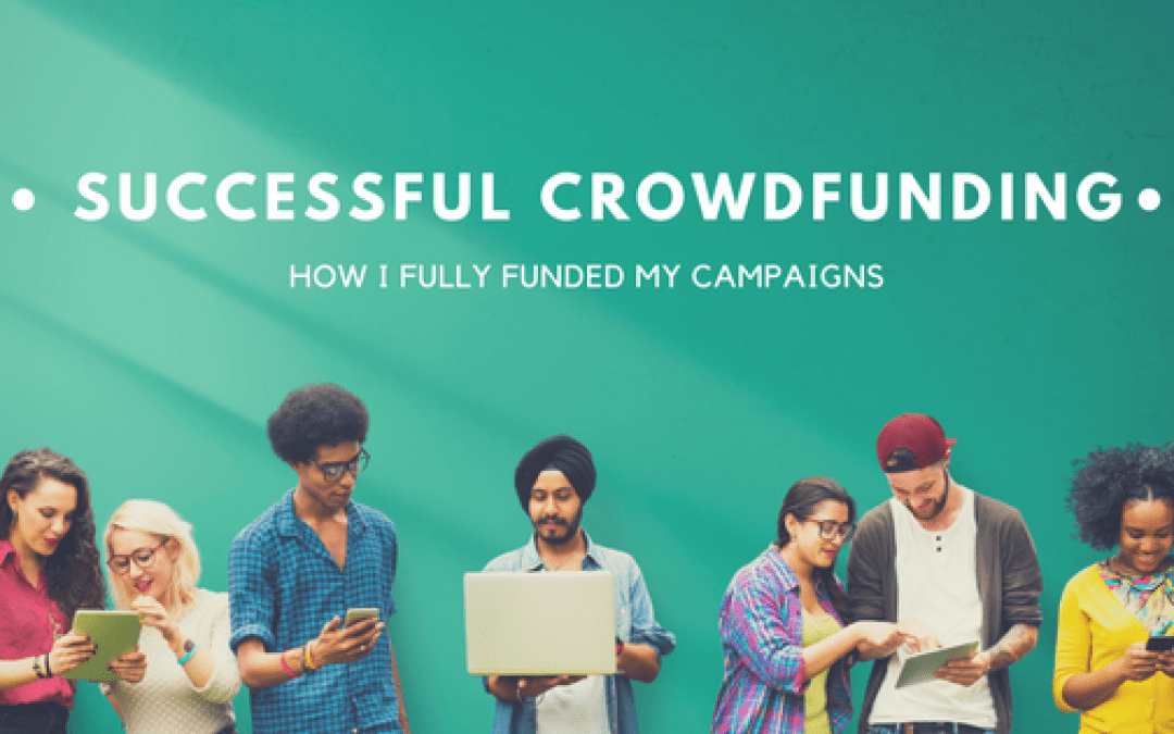 How I Ran a Successful Crowdfunding Campaign. Career