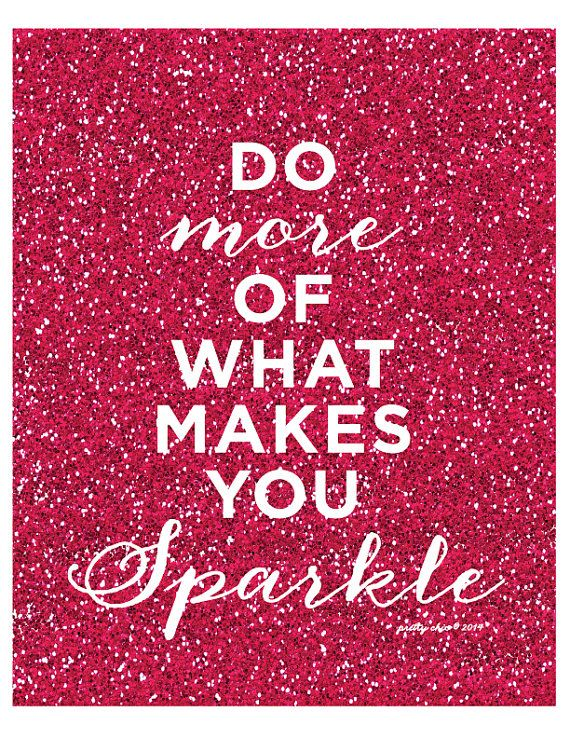 Do More of What Makes You Sparkle Print by prettychicsf on