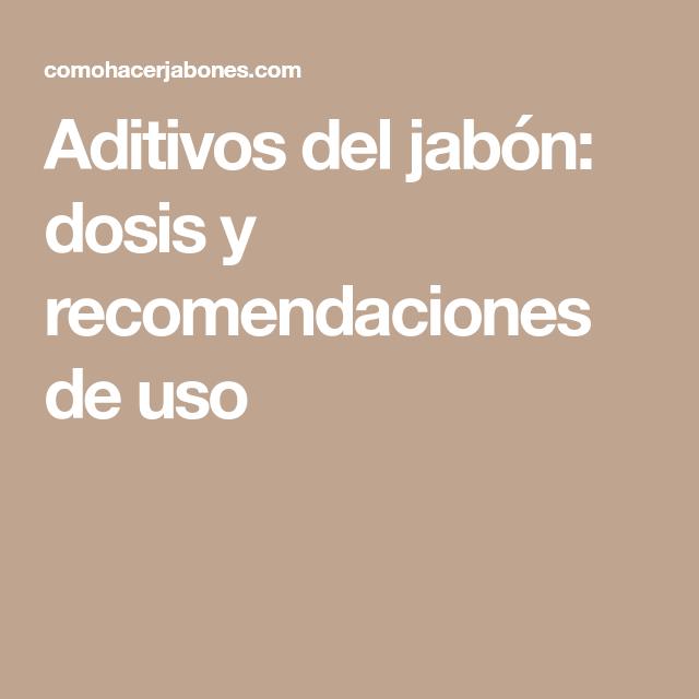 Aditivos Del Jabón Dosis Y Recomendaciones De Uso Jabones Jabones Naturales Jabón De Glicerina