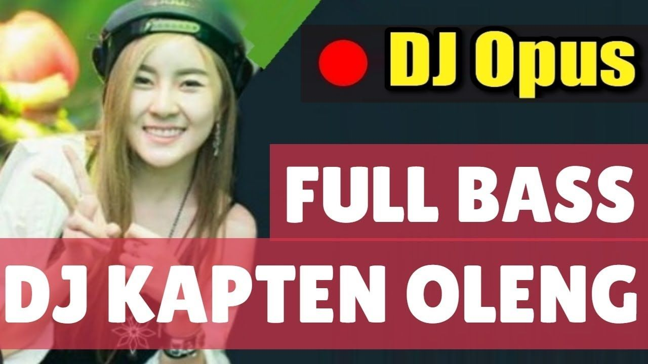 Dj Kapten Oleng Full Bass Lagu Tik Tok Terbaru Remix Original