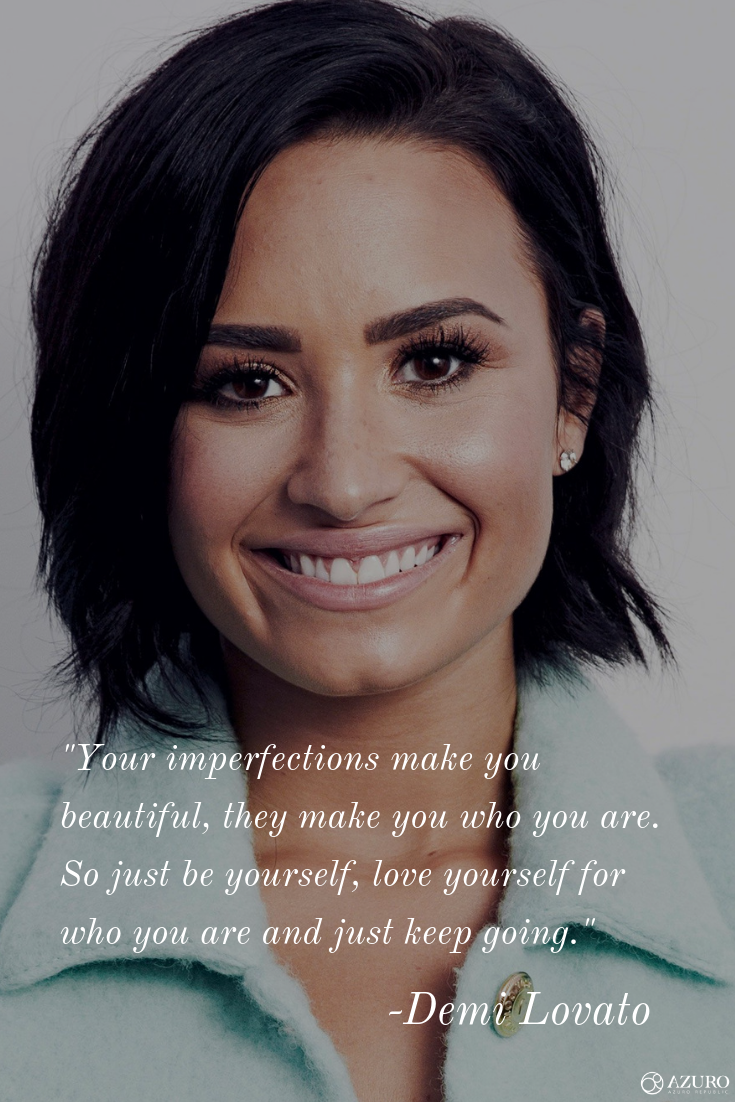 Your Imperfections Make You Beautiful They Make You Who You Are So Just Be Yourself Love Yourself For Who You Demi Lovato Quotes Demi Lovato Albums Lovato