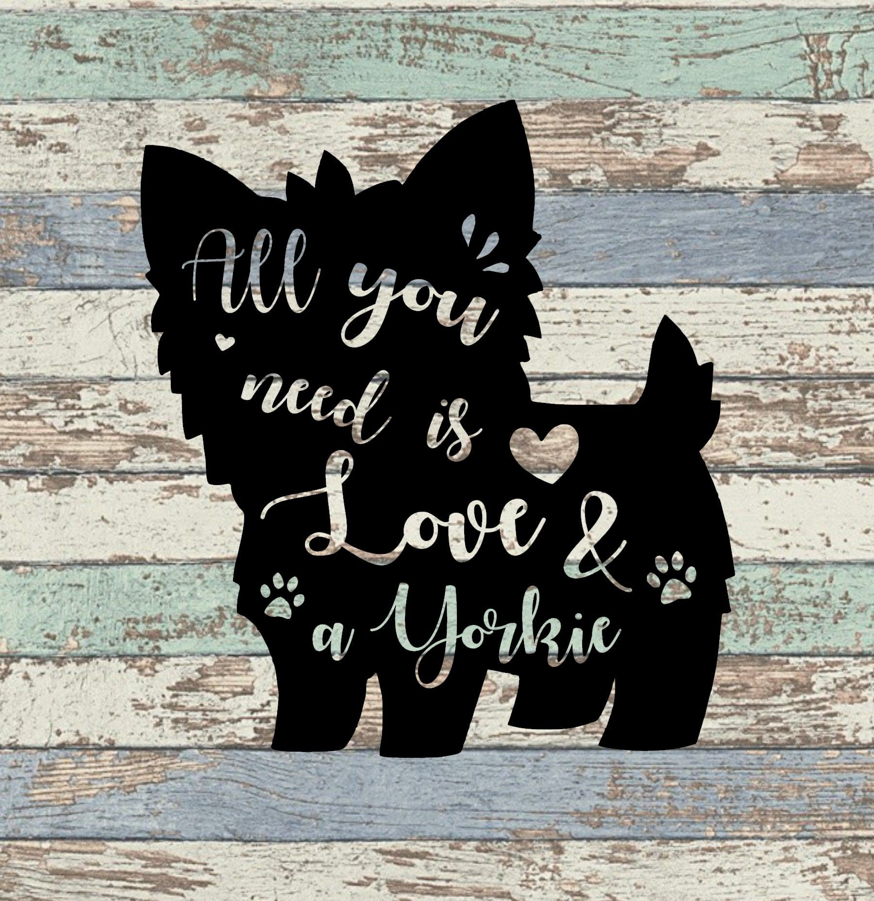 Download All You Need Is Love and A Yorkie SVG | Yorkie, All you ...