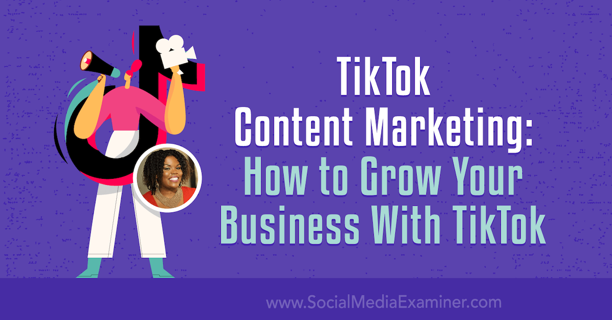 Tiktok Content Marketing How To Grow Your Business With Tiktok Social Media Examiner Marketing Podcasts Social Media Examiner Content Marketing