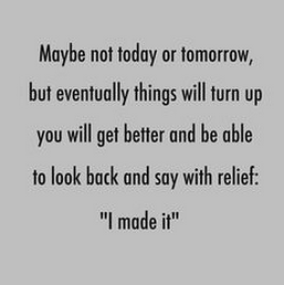 Maybe Not Today Or Tomorrow But Eventually Things Will Turn Up You