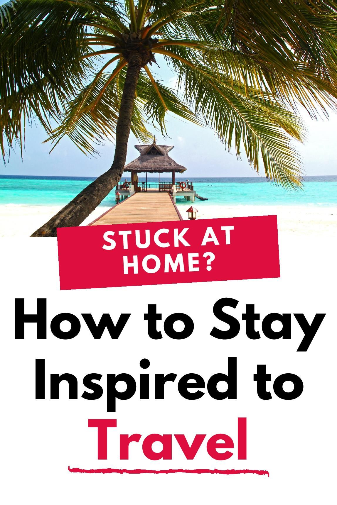 How to Stay Inspired to Travel During Self-Isolati
