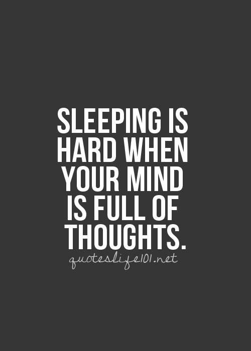 Sleeping Is Hard When Your Mind Is Full Of Thoughts