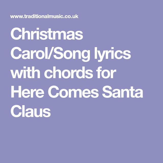 Christmas Carolsong Lyrics With Chords For Here Comes Santa Claus