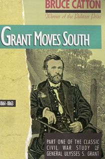 July 2013: Grant Moves South: 1861 - 1863 by Bruce Catton