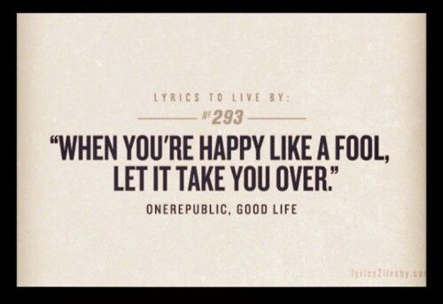 OneRepublic Good Life... Love this quote | Lyrics to live by ...