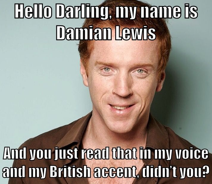 Hello Darling My Name Is Damian Lewis And You Just Read That In My