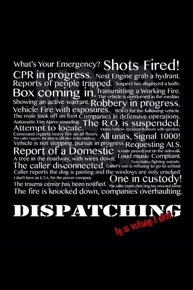 And You Know It S A Bad Day For The County When This All Happens In One Shift God Forbid Dispatcher Quotes 911 Dispatcher Love My Job