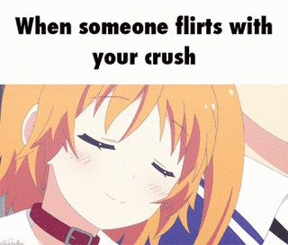 When Someone Flirts With Your Crush Anime Memes Anime Irl Memes