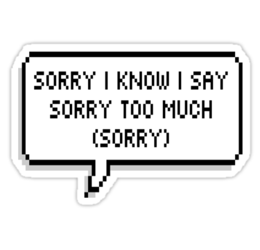 Sorry I Know I Say Sorry Too Much Sorry Sticker By Positivedork Bad Day Quotes Saying Sorry Sayings