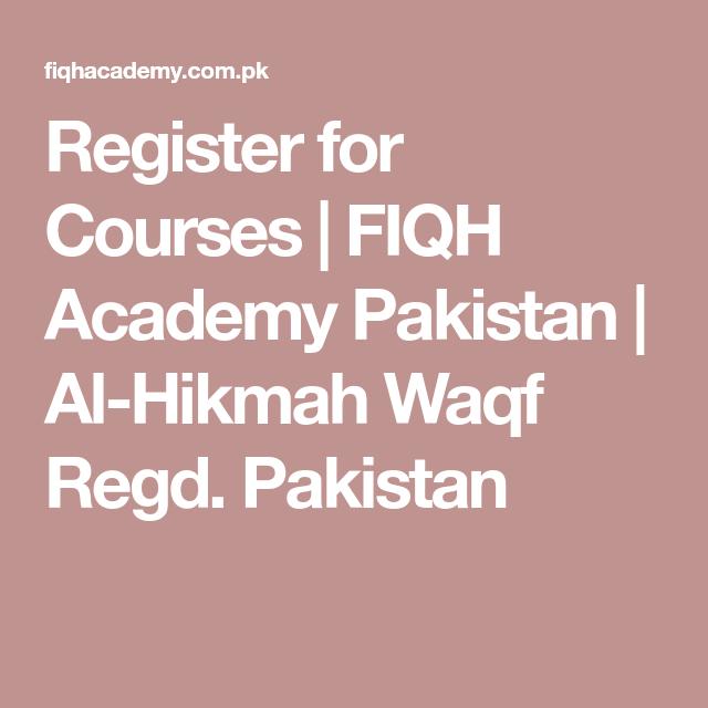 Register For Courses Fiqh Academy Pakistan Al Hikmah Waqf Regd Pakistan Academy Pakistan Courses