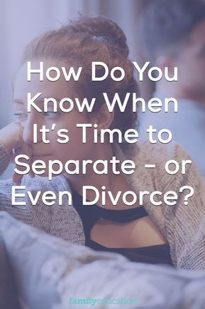How Do You Know When It's Time to Separate - or Even Divorce? #divorce