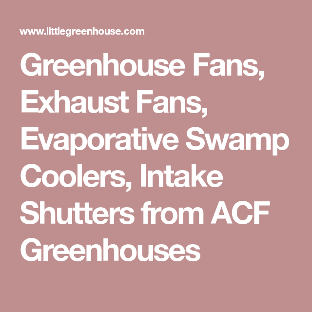 Greenhouse Fans Exhaust Fans Evaporative Swamp Coolers Intake