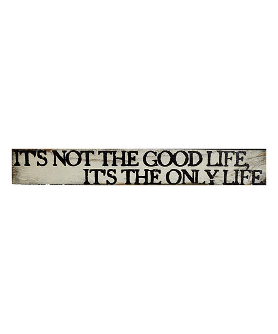 Take a look at this White 'It's Not the Good Life' Wall Art today!