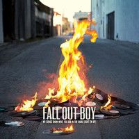 My Songs Know What You Did In The Dark Light Em Up By Falloutboy