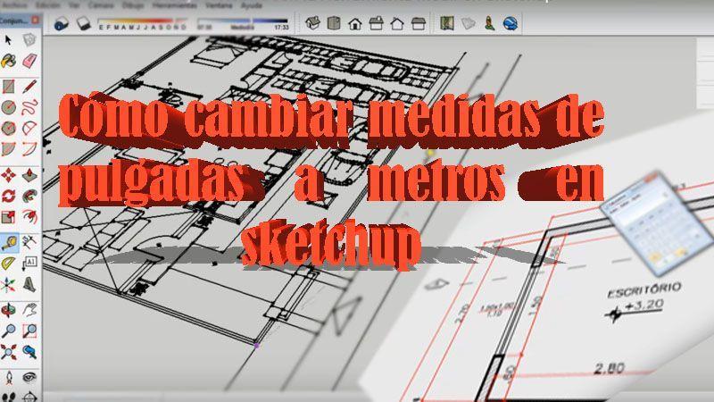 Como Cambiar Las Medidas De Pulgadas A Metros En Sketchup Rápido Y Fácil Mega Tutorial Para Aprender A Sustitui Medidas De Unidades De Medida Como Cambiar