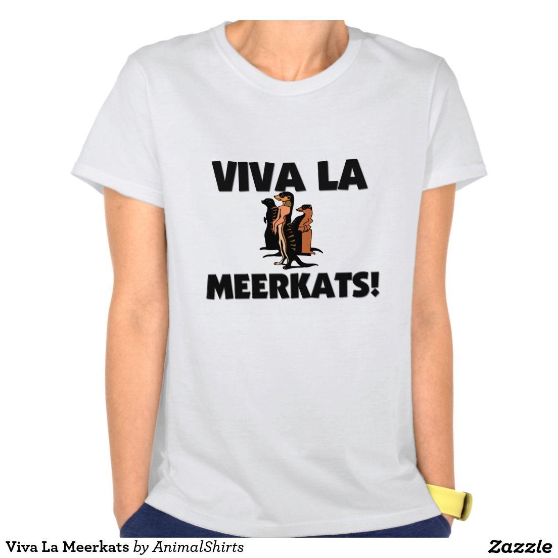 Viva La Meerkats T Shirt