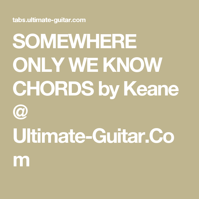 Somewhere Only We Know Chords By Keane Ultimate Guitar