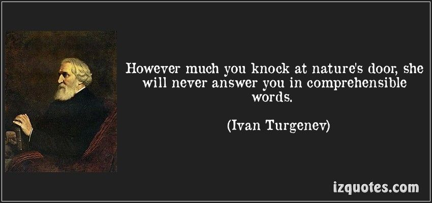 However much you knock at nature's door, she will never answer you in comprehensible words. (Ivan Turgenev) #quotes #quote #quotations