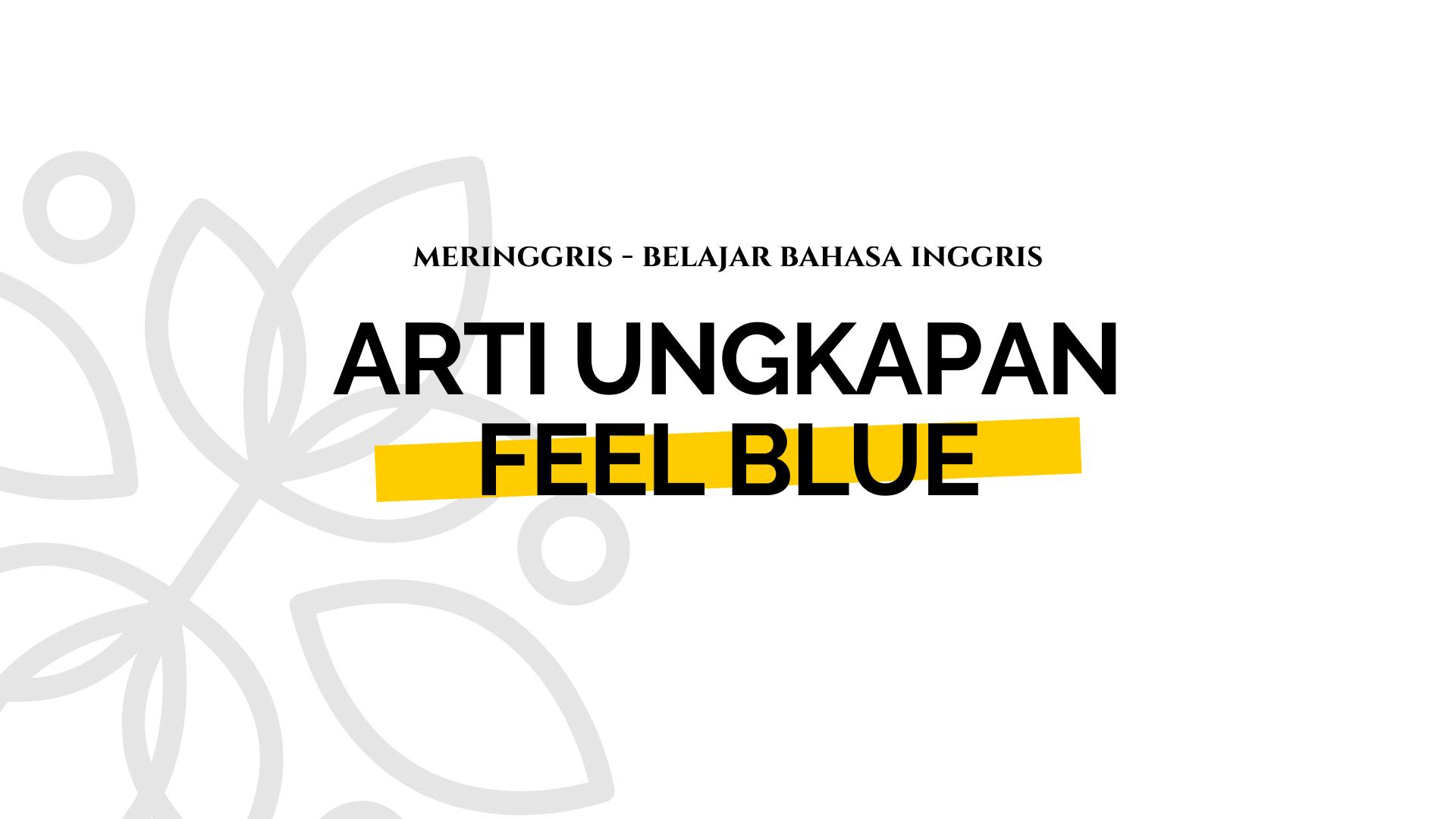 Arti Ungkapan Feel Blue Di 2020 Ungkapan Belajar Bahasa Inggris