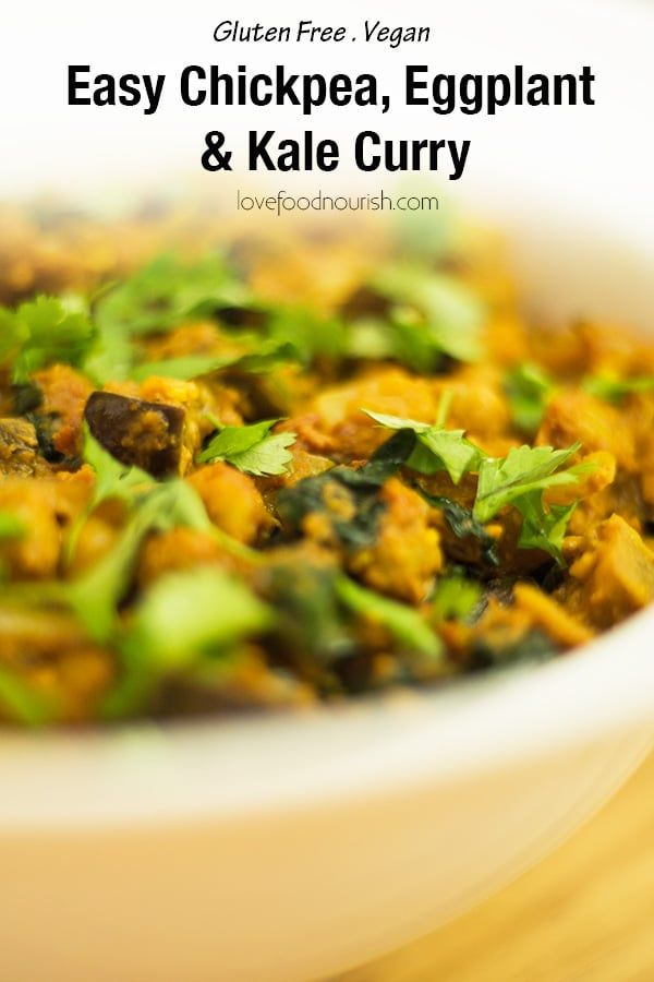 Nutty Eggplant, Chickpea and Kale Curry Eggplant and Chickpea Curry - A delicious warming vegan curry with eggplant, chickpeas & kale that has a slightly nutty flavour. Can be made as mild or as spicy as desired to suit the whole family.