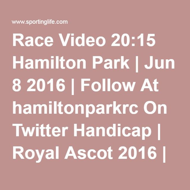 SECOND  Race Video 20:15 Hamilton Park | Jun 8 2016 | Follow At hamiltonparkrc On Twitter Handicap | Royal Ascot 2016 | Racecards, Results & Horse Racing Betting Tips | Sporting Life