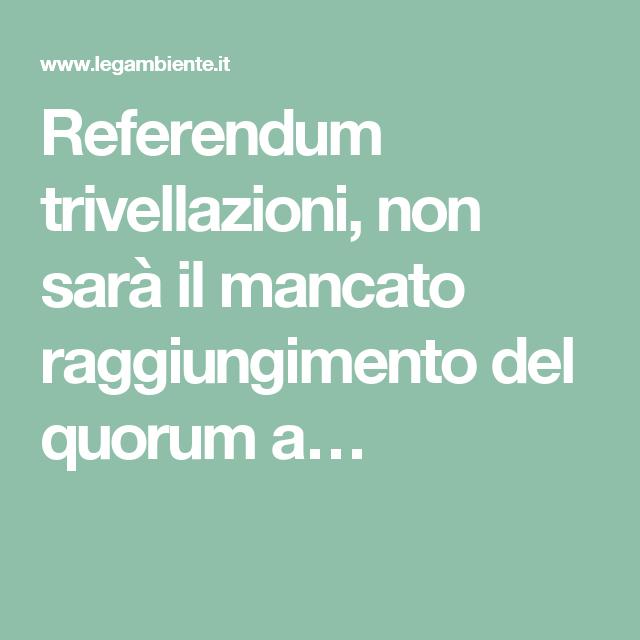 Referendum trivellazioni, non sarà il mancato raggiungimento del quorum a…