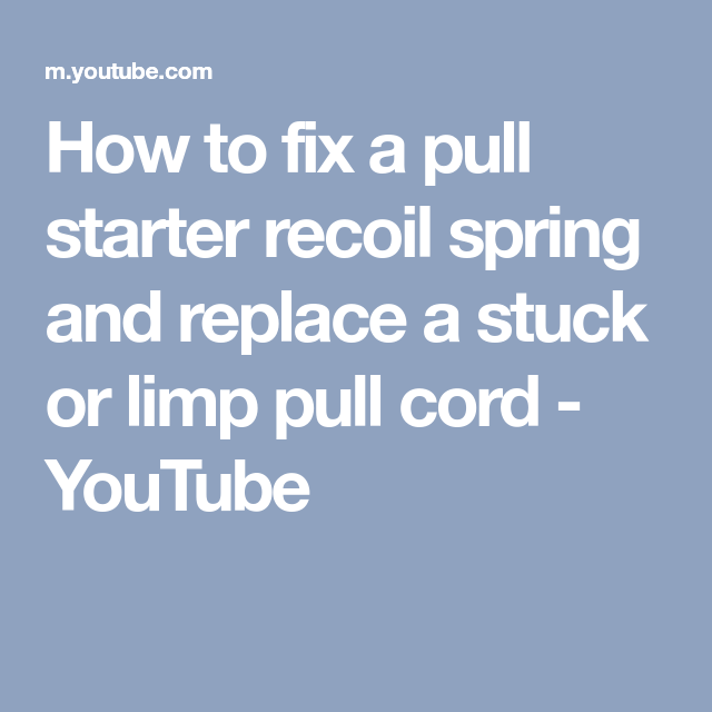 How To Fix A Pull Starter Recoil Spring And Replace A Stuck Or Limp Pull Cord Youtube Lawnmowerspring Natural Plant Food Starter Fix It