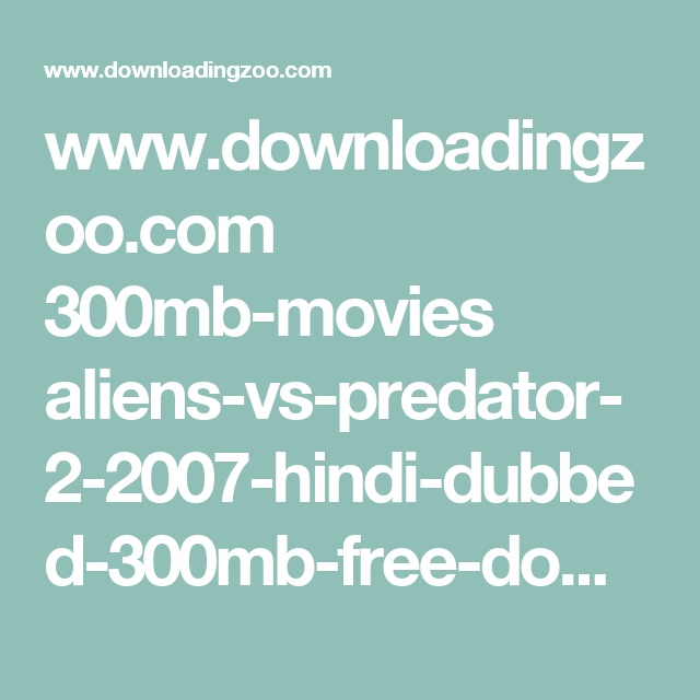 Wwwdownloadingzoocom 300mb Movies Aliens Vs Predator 2 2007 Hindi