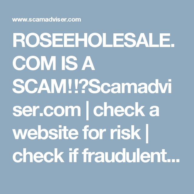 ROSEEHOLESALE COM IS A SCAM‼️Scamadviser com   check a website for