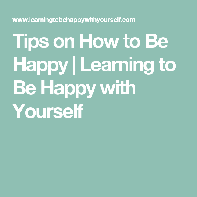 How to make yourself happy alone