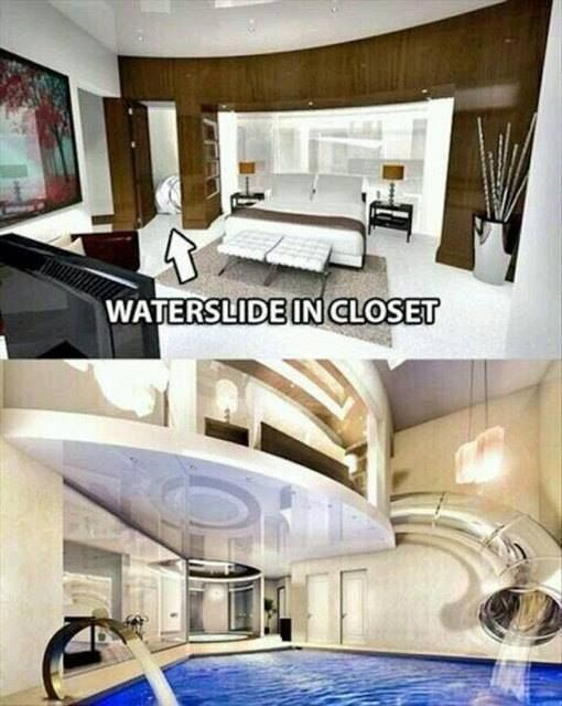 A water slide that goes from the bedroom into an indoor pool...a girl can dream right?!