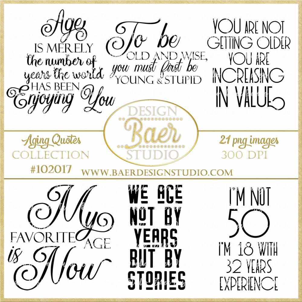 Aging Quotes: Sayings, Aging Gracefully Quotes, Birthday Quotes, Birthday Printable Quotes, Inspirational Quotes, Photo Overlays, #102017 #aginggracefully