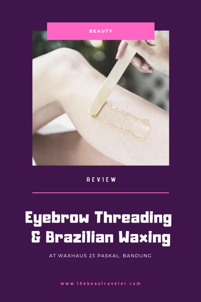 Review Eyebrow Threading Brazilian Waxing At Waxhaus 23 Paskal Bandung The Beautraveler Brazilian Waxing Threading Eyebrows Waxing
