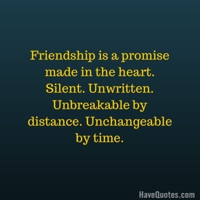 friendship is a promise made in the heart silent unwritten