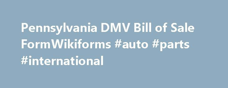 Pennsylvania Dmv Bill Of Sale Formwikiforms Auto Parts