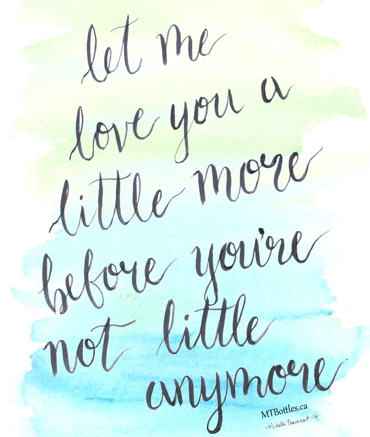 Cherish Your Life Quotes Let Me Love You A Little More Before You're Not Little Anymore