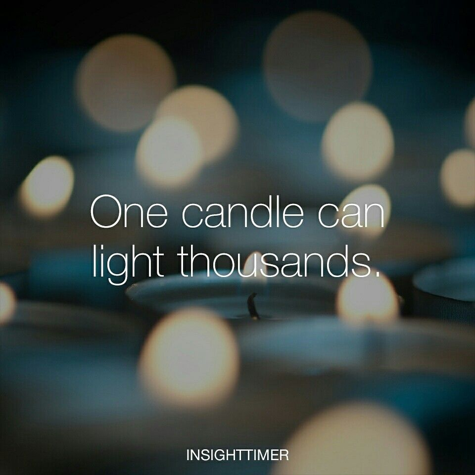 One candle can light thousands.