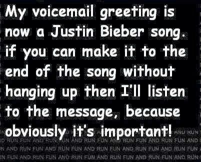 My voicemail greeting is now a justin bieber song if you can make it my voicemail greeting is now a justin bieber song if you can make it to the end of the song m4hsunfo