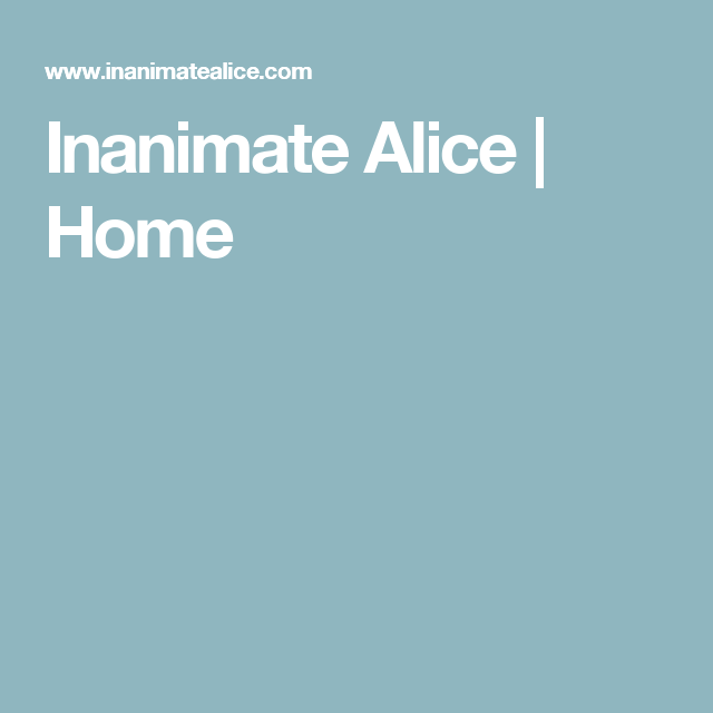 Inanimate Alice | Home